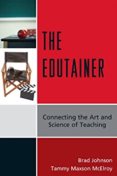 The Edutainer: Connecting the Art and Science of Teaching by [Johnson, Brad, Tammy Maxson McElroy]
