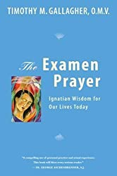 The Examen Prayer: Ignatian Wisdom for Our Lives Today