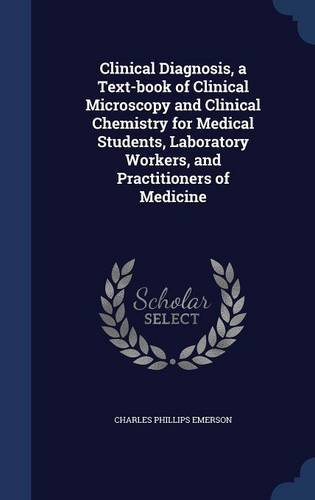 Clinical Diagnosis, a Text-book of Clinical Microscopy and Clinical Chemistry for Medical Students, Laboratory Workers, and Practitioners of Medicine