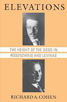 Elevations: The Height of the Good in Rosenzweig and Levinas (Chicago Studies in the History of Judaism)