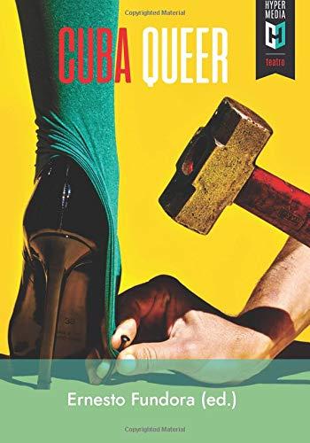 Cuba Queer: 27 textos para el teatro por Ernesto Fundora (ed.)