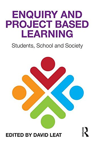 Enquiry and Project Based Learning: Students, School and Society