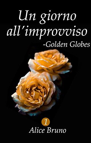 Golden Globes: Un giorno all'improvviso #1