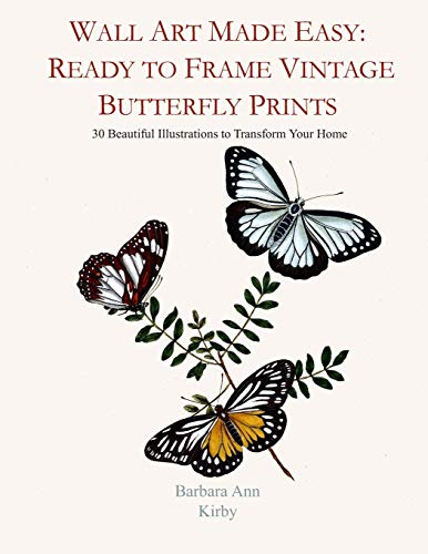 Wall Art Made Easy: Ready to Frame Vintage Butterfly Prints: 30 Beautiful Illustrations to Transform Your Home