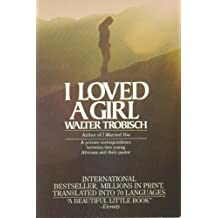 I loved a girl (including I loved [i.e. love] a young man): Young Africans speak : a private correspondence between two young Africans and their pastor by Walter Trobisch (1980-08-01)