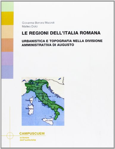 Le regioni dell'Italia romana. Urbanistica e topografia nella divisione amministrativa di Augusto (Scienze dell'antichità) por Giovanna Bonora
