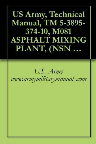 US Army, Technical Manual, TM 5-3895-374-10, M081 ASPHALT MIXING PLANT, (NSN 3895-01-369-2551), military manuals (English Edition) por U.S. Army www.armymilitarymanuals.com