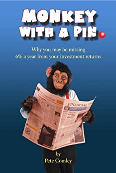 Monkey with a Pin: Why you may be missing 6% a year from your investment returns by [Comley, Pete]
