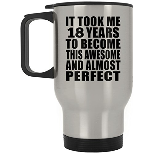 Designsify 18th Birthday Took Me 18 Years to Become Awesome & Perfect - Travel Mug Reisetasse Edelstahl Isolierter Tumbler Becher - Geschenk zum Geburtstag Jahrestag Muttertag Vatertag Ostern Becher Classic White Wine