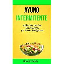 Ayuno Intermitente: Libro De Cocina Con Recetas 5:2 Para Adelgazar
