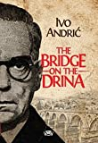 The Bridge on the Drina (Na Drini cuprija) - Ivo Andric