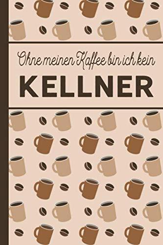Bin Kostüm Tasche - Ohne meinen Kaffee bin ich kein Kellner: Geschenk für Kellner: blanko A5 Notizbuch liniert mit über 100 Seiten Geschenkidee - Kaffee-Softcover für Kellner und Kellnerinnen, die viel Kaffee brauchen