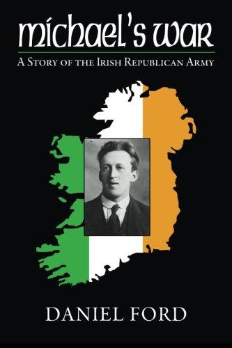 Michael's War: A Story of the Irish Republican Army, 1916-1923 par Daniel Ford
