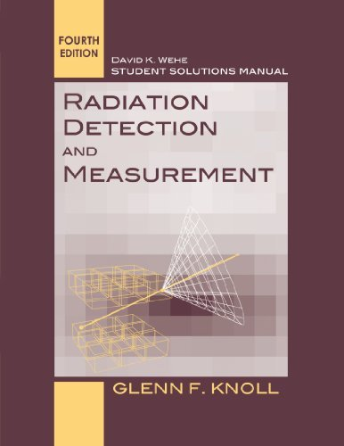 Student Solutions Manual to accompany Radiation Detection and Measurement, 4e by Glenn F. Knoll (2012-03-20)