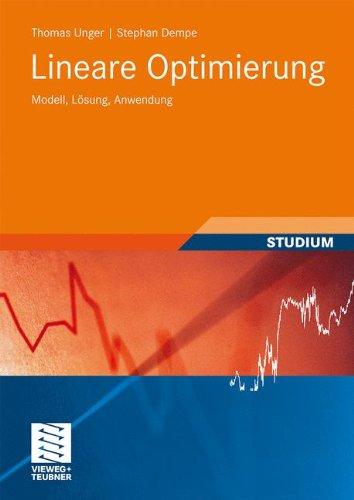 Lineare Optimierung: Modell, Lösung, Anwendung (Studienbücher Wirtschaftsmathematik)