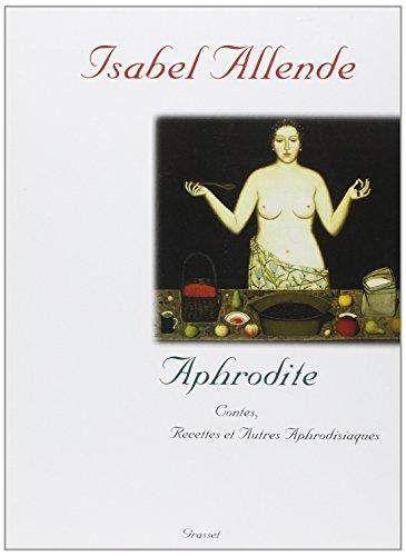Aphrodite : contes, recettes, et autres aphrodisiaques par Isabel Allende