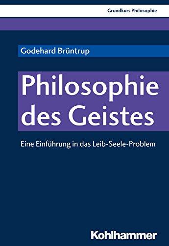 Philosophie des Geistes: Eine Einführung in das Leib-Seele-Problem