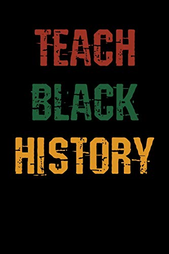 Teach Black History: College Ruled Lined Paper, 120 pages, 6 x 9
