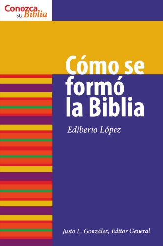 C??mo Se Form?? la Biblia (Conozca Su Biblia) (Spanish Edition) (Know Your Bible (Spanish))