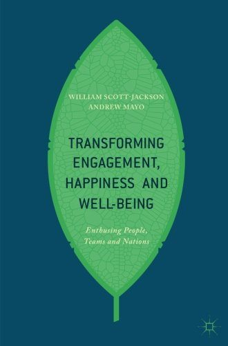 Transforming Engagement, Happiness and Well-Being: Enthusing People, Teams and Nations por William Scott-Jackson