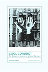 Cool Conduct: The Culture of Distance in Weimar Germany (Weimar and Now: German Cultural Criticism, Band 17)