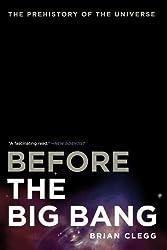 Before the Big Bang by Brian Clegg (2011-03-03)