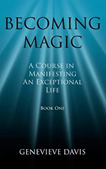 Becoming Magic: A Course in Manifesting an Exceptional Life (Book 1) by [Davis, Genevieve]