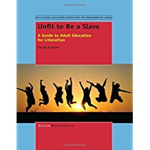 Unfit to Be a Slave: A Guide to Adult Education for Liberation by David Greene (2014-12-19)