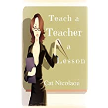 Teach a Teacher a Lesson: A Dark Romance Novel of Obsession and Revenge