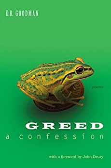 Greed: A Confession - Poems: Poems by D.R. Goodman (English Edition) di [Goodman, D.R.]