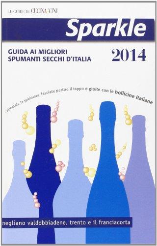 Sparkle 2014. Guida ai migliori spumanti secchi d'Italia