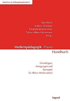 Medienpädagogik Praxis Handbuch: Grundlagen, Anregungen und Konzepte für aktive Medienarbeit