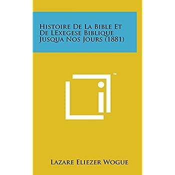 Histoire de La Bible Et de Lexegese Biblique Jusqua Nos Jours (1881)