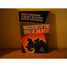 Trialogues at the Edge of the West: Chaos, Creativity, and the Resacralization of the World by Ralph Abraham (1992-07-02)