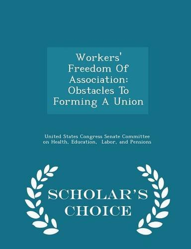 workers-freedom-of-association-obstacles-to-forming-a-union-scholars-choice-edition