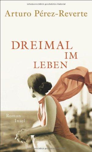 Buchseite und Rezensionen zu 'Dreimal im Leben: Roman' von Arturo Pérez-Reverte