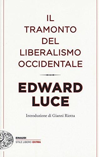 Il tramonto del liberalismo occidentale (Einaudi. Stile libero extra)
