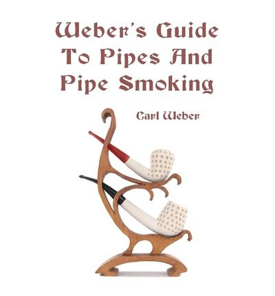 [(Weber's Guide to Pipes and Pipe Smoking)] [Author: MR Carl Weber] published on (October, 2010)