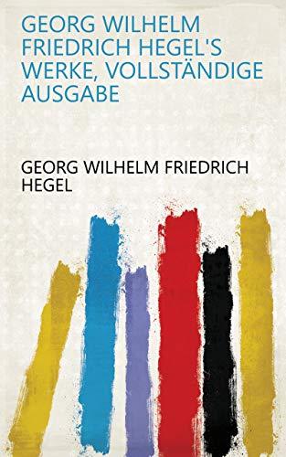 Georg Wilhelm Friedrich Hegel's Werke, vollständige Ausgabe