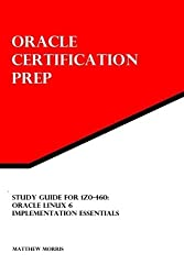 Study Guide for 1Z0-460: Oracle Linux 6 Implementation Essentials: Oracle Certification Prep by Matthew Morris (2013-10-04)