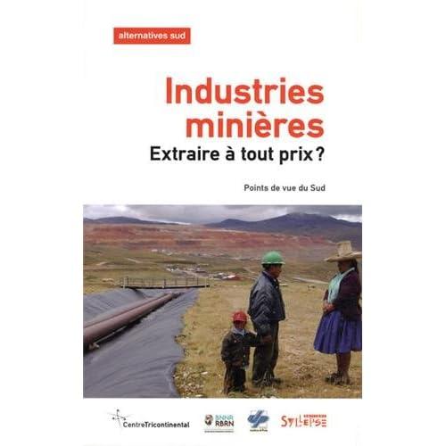 Alternatives Sud, Volume 20-2013/2 : Industries minières : extraire à tout prix ? : Points de vue du Sud