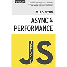 You Don't Know JS: Async & Performance by Kyle Simpson (2015-03-09)