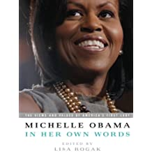 Michelle Obama in her Own Words: The Views and Values of America's First Lady by Michelle Obama (2009-04-14)