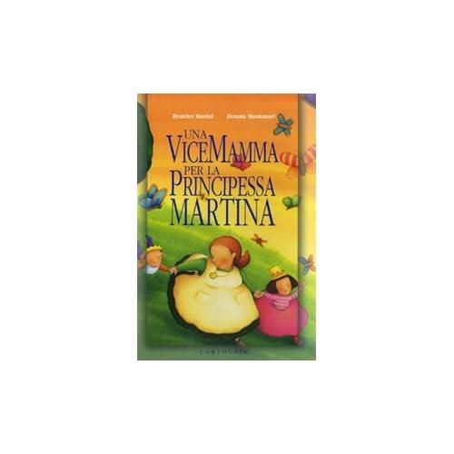 Una Vicemamma Per La Principessa Martina. Ediz. Illustrata