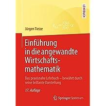 Einführung in die angewandte Wirtschaftsmathematik: Das praxisnahe Lehrbuch - inklusive Brückenkurs für Einsteiger