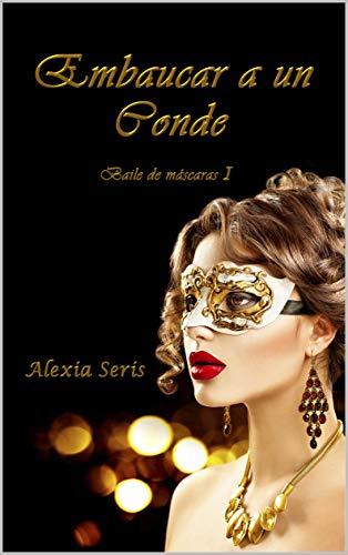 Leer Gratis Embaucar a un conde (Baile de máscaras nº 1) de Alexia Seris