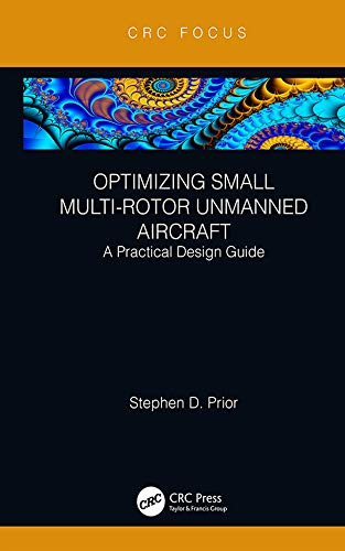 Optimizing Small Multi-Rotor Unmanned Aircraft: A Practical Design Guide (English Edition)
