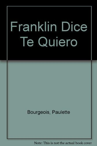 Franklin Dice Te Quiero por Paulette Bourgeois