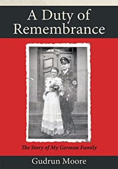 A Duty of Remembrance: The Story of My German Family (English Edition) di [Moore, Gudrun]