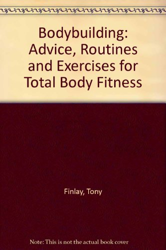 Bodybuilding: Advice, Routines and Exercises for Total Body Fitness por Tony Finlay